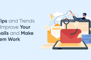 6 Tips and Trends to Improve Your Emails and Make Them Work