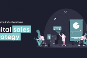 5 Things to Avoid when Building a Digital Sales Strategy