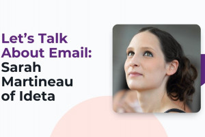 Let's Talk About Email: Sarah Martineau