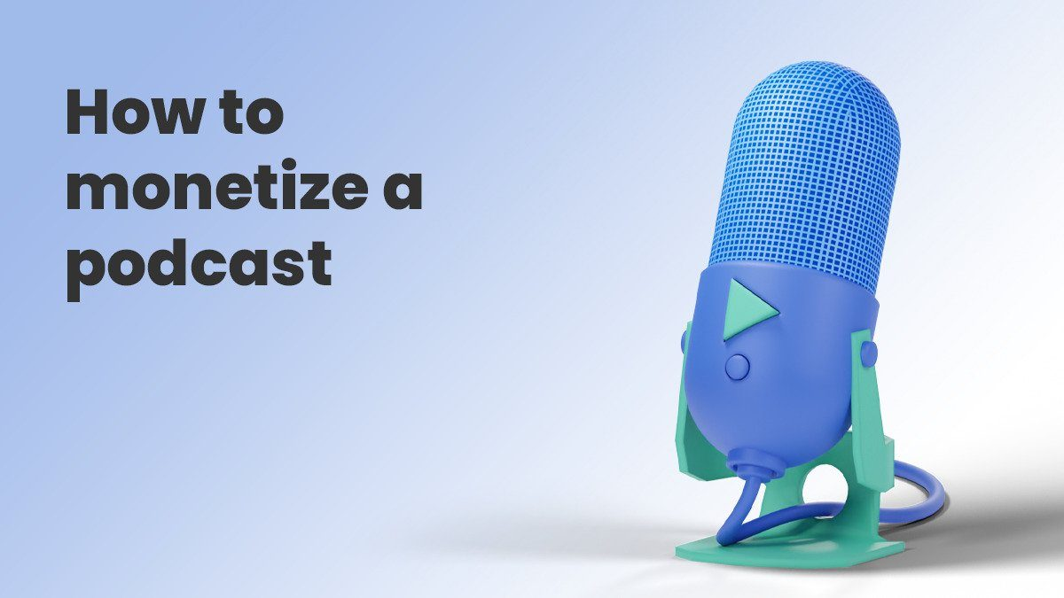 Quick & Easy Ways to Monetize Your Podcast